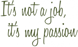 It's not just a job, it's my passion.